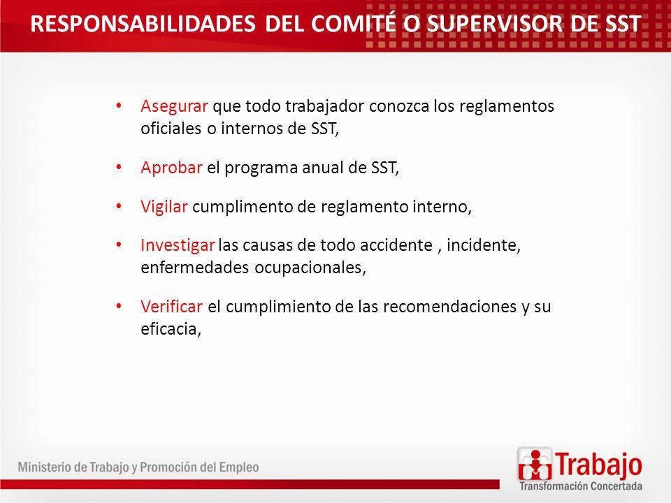 RESPONSABILIDADES DEL COMITÉ O SUPERVISOR DE SST Asegurar que todo trabajador conozca los reglamentos oficiales o internos de SST, Aprobar el programa
