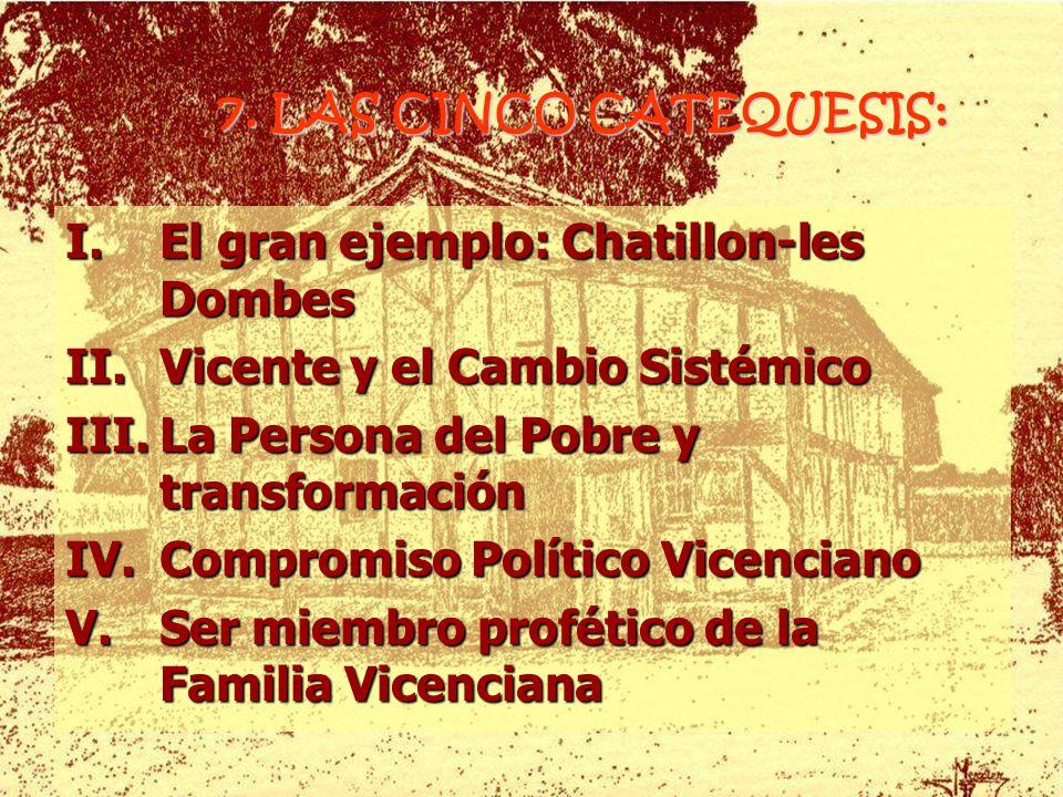 7. LAS CINCO CATEQUESIS: I.El gran ejemplo: Chatillon-les Dombes II.Vicente y el Cambio Sistémico III.La Persona del Pobre y transformación IV.Comprom