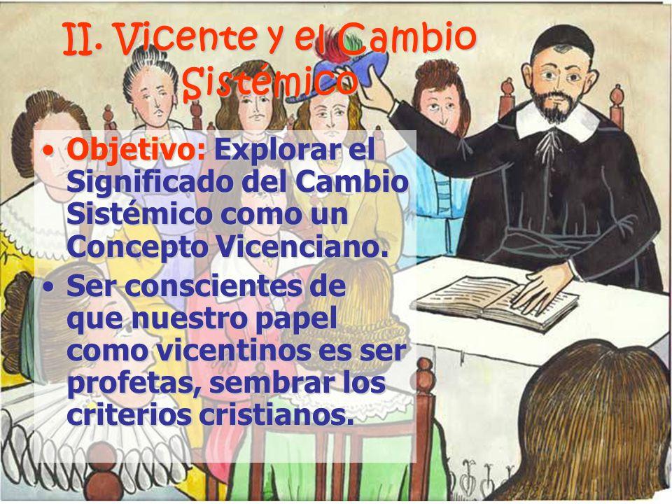 II. Vicente y el Cambio Sistémico Objetivo: Explorar el Significado del Cambio Sistémico como un Concepto Vicenciano.Objetivo: Explorar el Significado