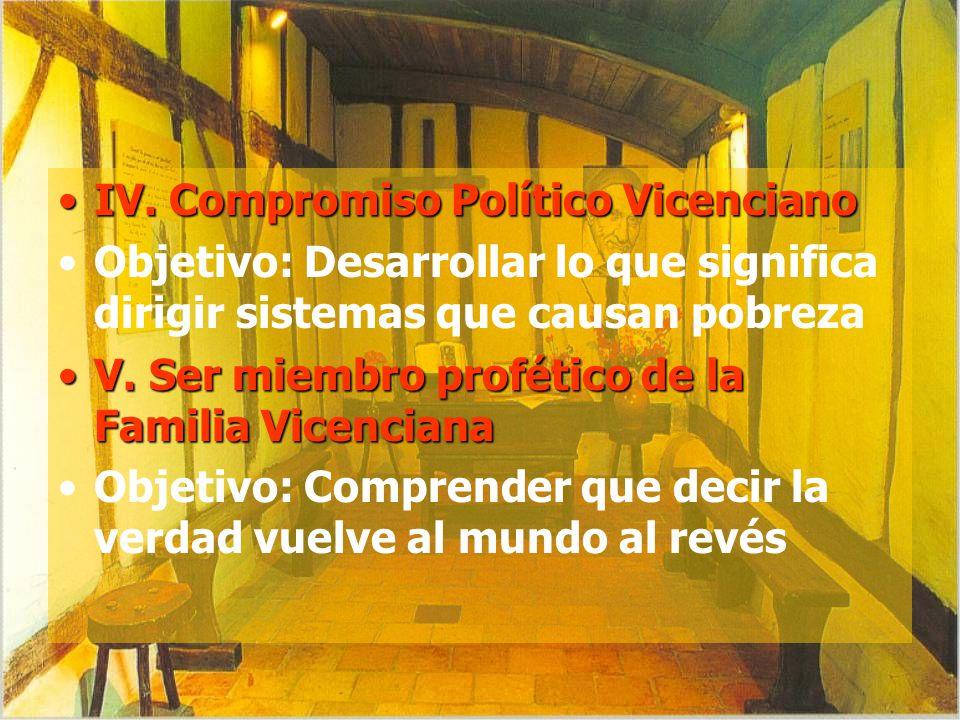 IV. Compromiso Político VicencianoIV. Compromiso Político Vicenciano Objetivo: Desarrollar lo que significa dirigir sistemas que causan pobreza V. Ser