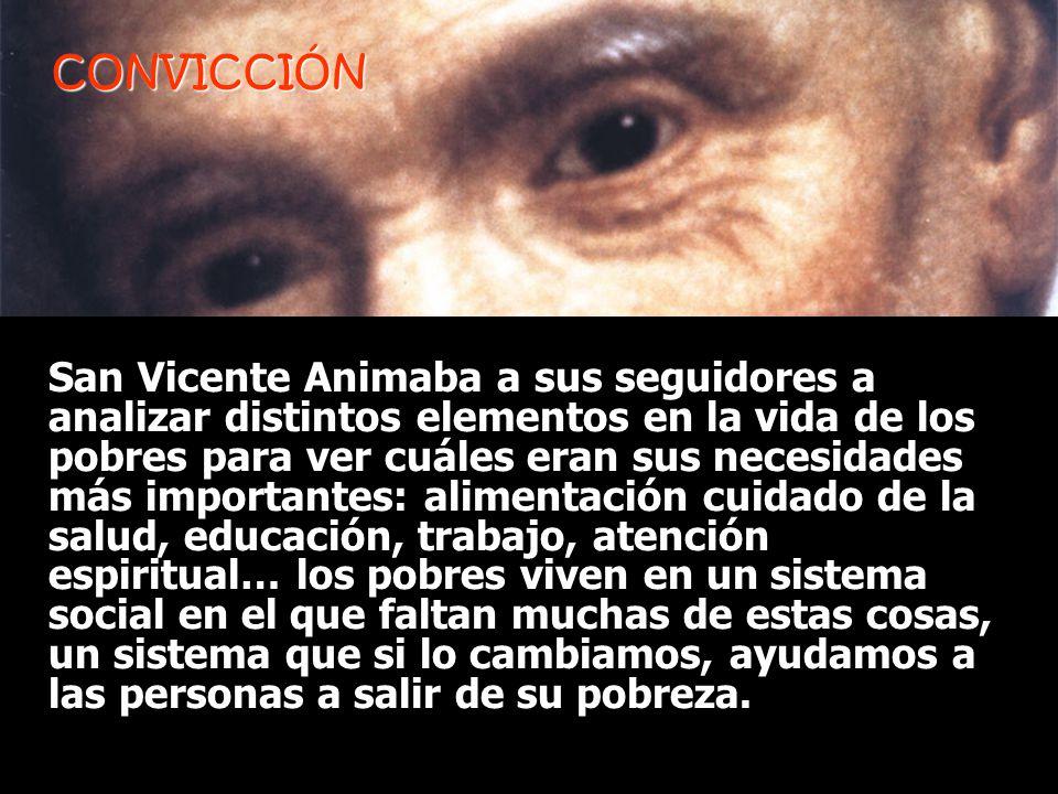 CONVICCIÓN San Vicente Animaba a sus seguidores a analizar distintos elementos en la vida de los pobres para ver cuáles eran sus necesidades más impor