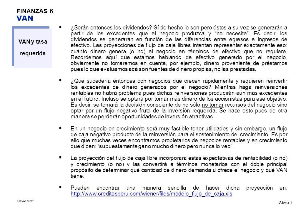 Página 4 Flavio Graf FINANZAS 6 VAN VAN y tasa requerida ¿Serán entonces los dividendos? Sí de hecho lo son pero éstos a su vez se generarán a partir