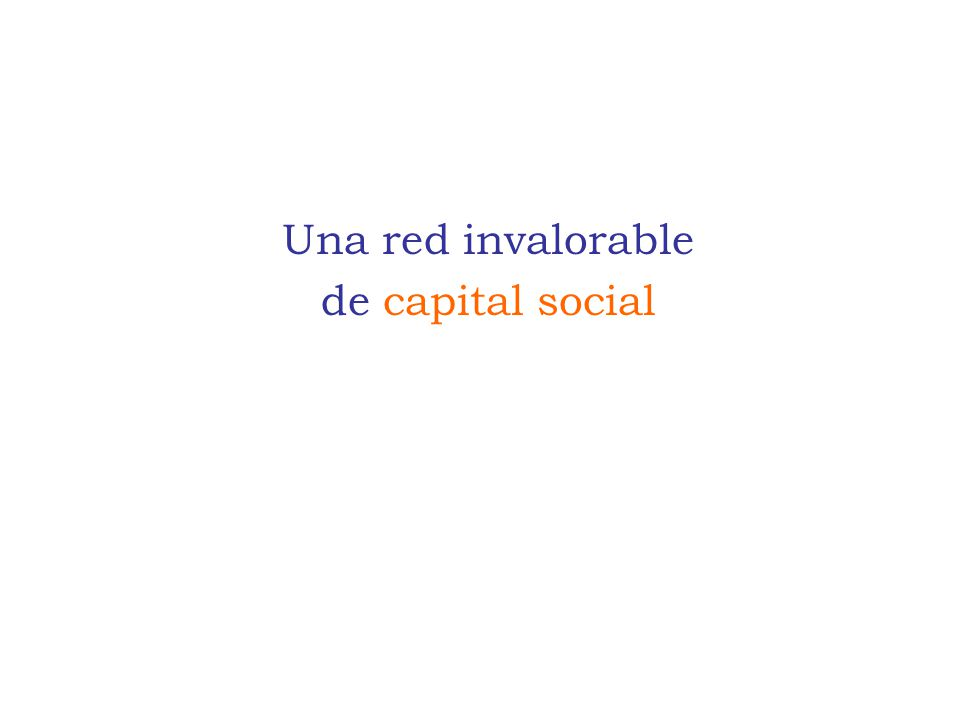 Una red invalorable de capital social