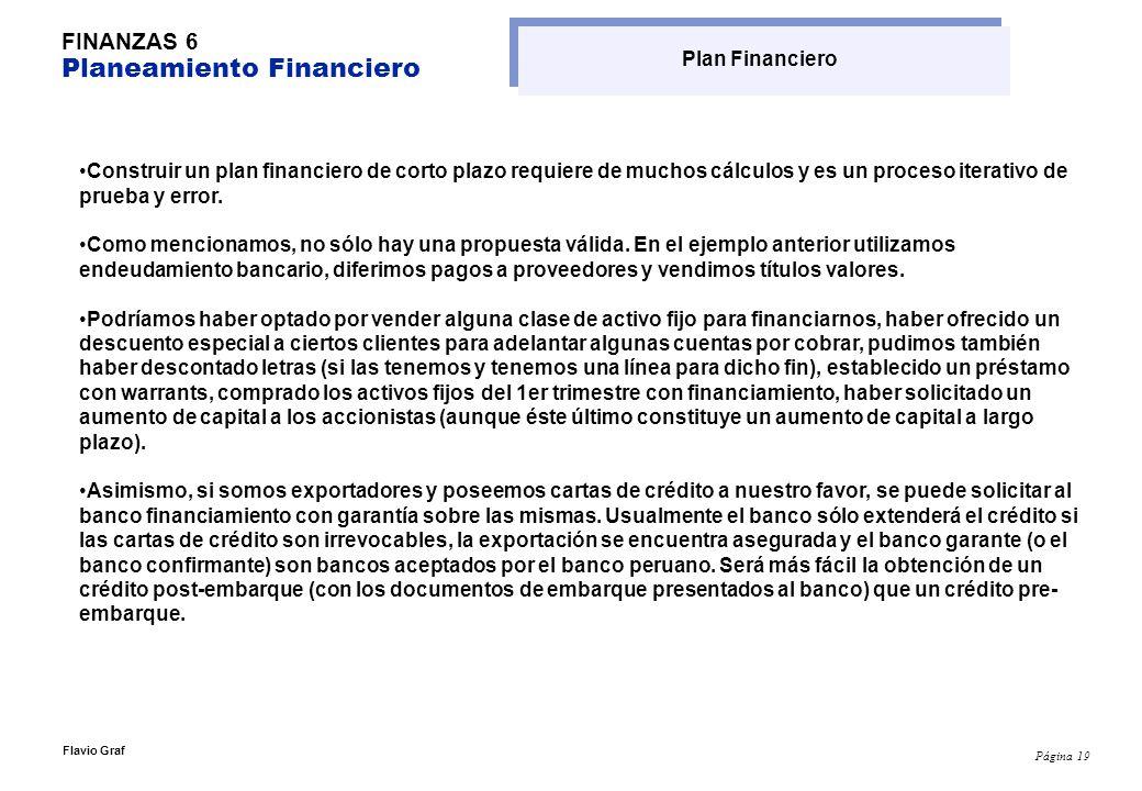 Página 19 Flavio Graf FINANZAS 6 Planeamiento Financiero Construir un plan financiero de corto plazo requiere de muchos cálculos y es un proceso itera