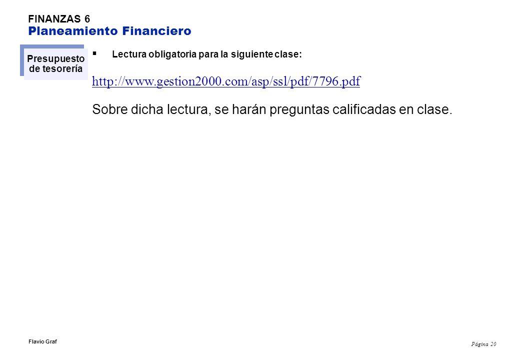 Página 20 Flavio Graf FINANZAS 6 Planeamiento Financiero Presupuesto de tesorería Lectura obligatoria para la siguiente clase: http://www.gestion2000.