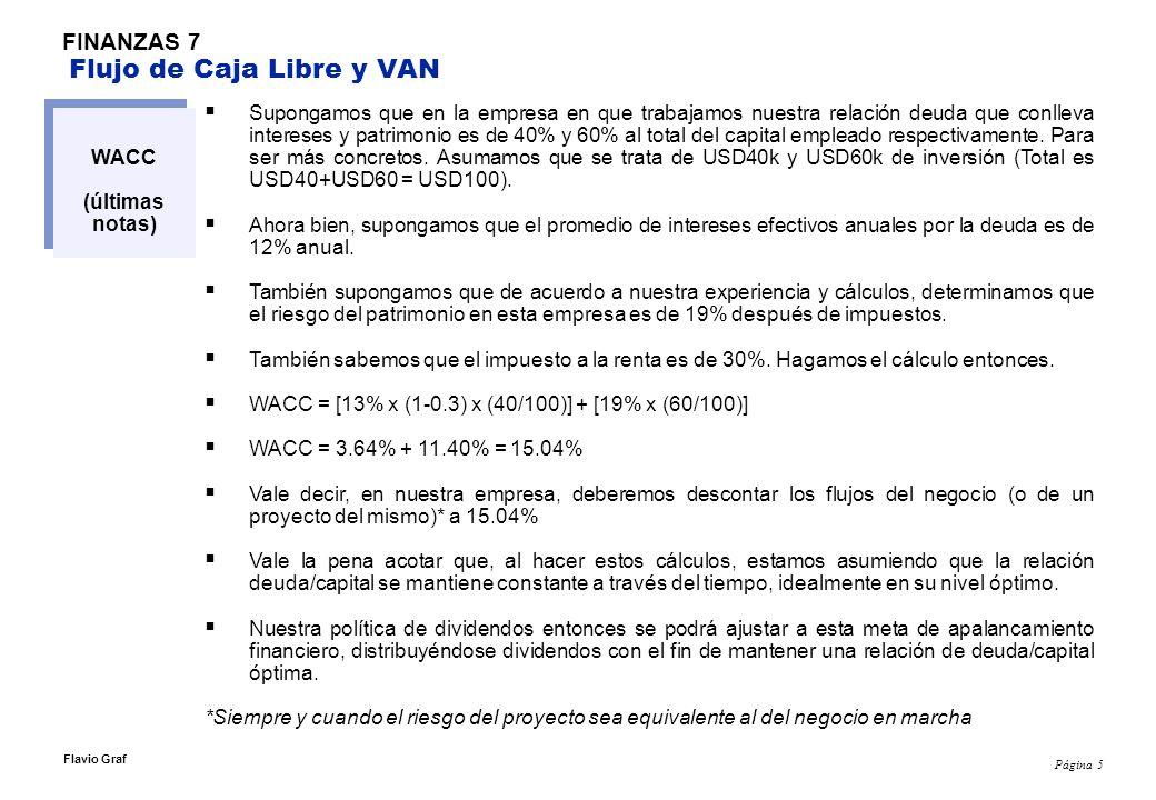 Página 5 Flavio Graf FINANZAS 7 Flujo de Caja Libre y VAN WACC (últimas notas) Supongamos que en la empresa en que trabajamos nuestra relación deuda q