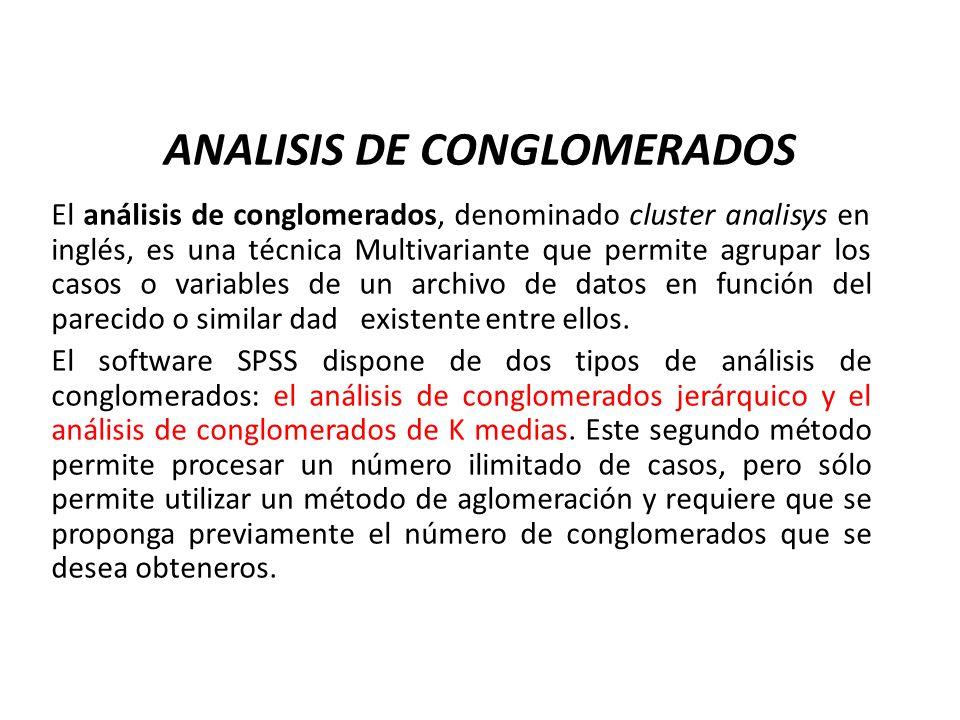 ANALISIS DE CONGLOMERADOS El análisis de conglomerados, denominado cluster analisys en inglés, es una técnica Multivariante que permite agrupar los ca