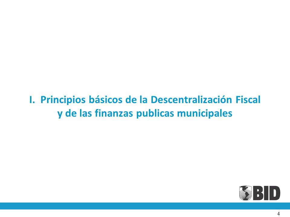 I. Principios básicos de la Descentralización Fiscal y de las finanzas publicas municipales 4