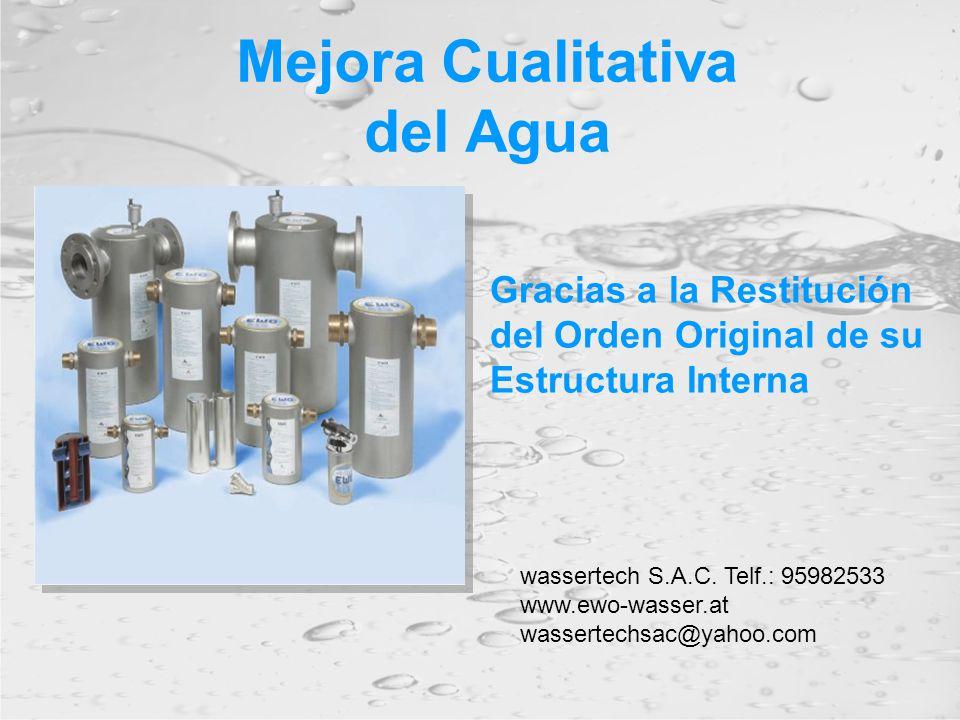 Mejora Cualitativa del Agua Gracias a la Restitución del Orden Original de su Estructura Interna wassertech S.A.C. Telf.: 95982533 www.ewo-wasser.at w