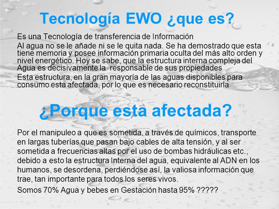 Tecnología EWO ¿que es? Es una Tecnología de transferencia de Información Al agua no se le añade ni se le quita nada. Se ha demostrado que esta tiene