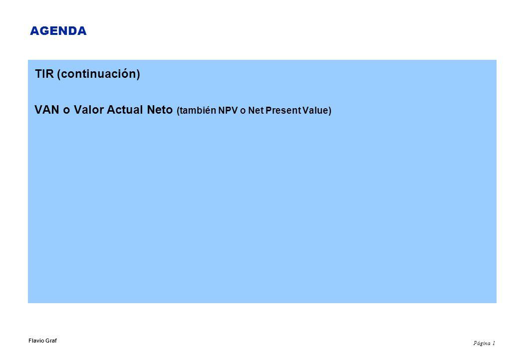 Página 1 Flavio Graf AGENDA TIR (continuación) VAN o Valor Actual Neto (también NPV o Net Present Value)