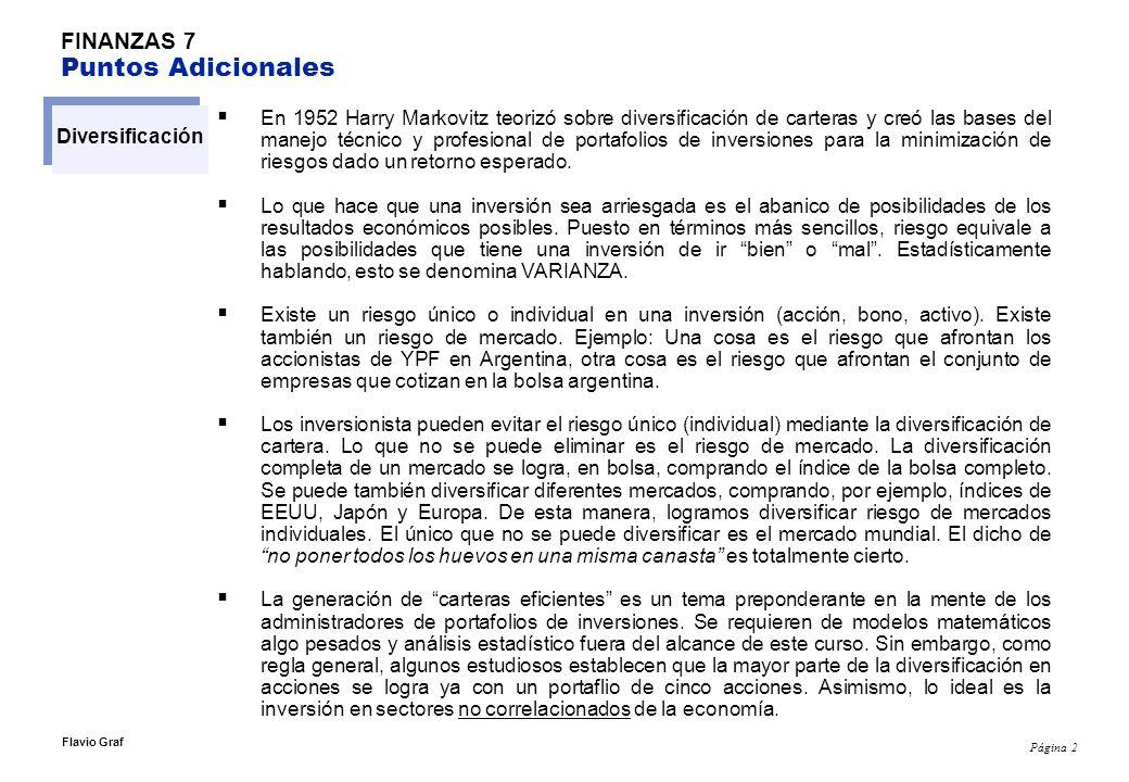 Página 2 Flavio Graf FINANZAS 7 Puntos Adicionales Diversificación En 1952 Harry Markovitz teorizó sobre diversificación de carteras y creó las bases
