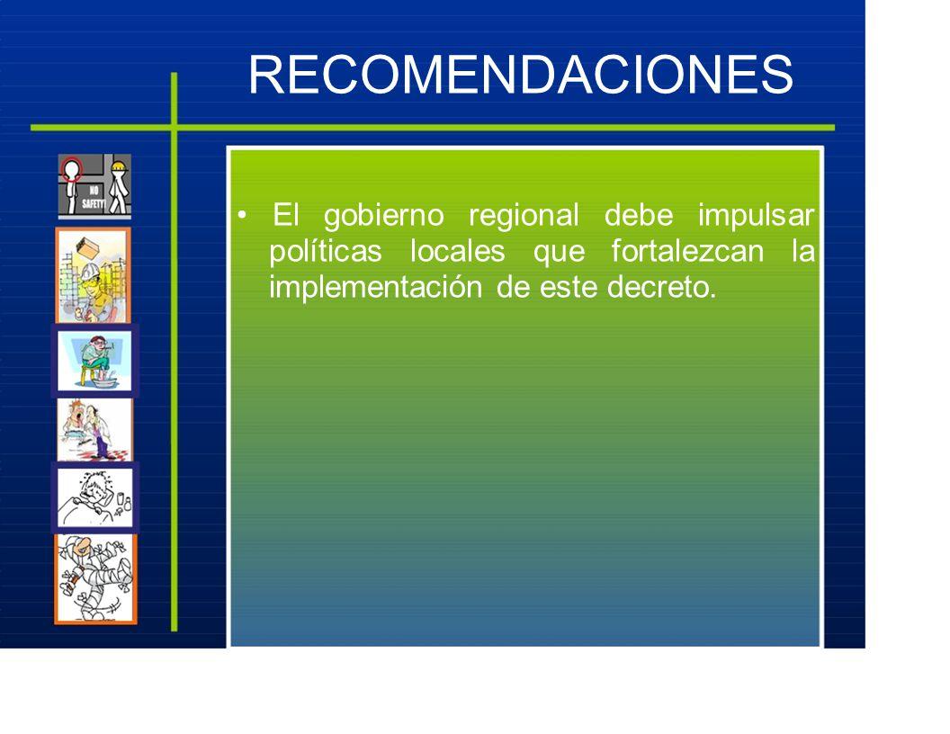 RECOMENDACIONES El gobierno regional debe impulsar políticas locales que fortalezcan la implementación de este decreto.