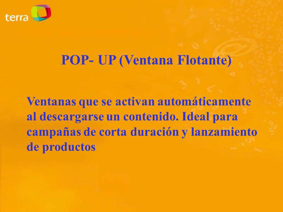 POP- UP (Ventana Flotante) Ventanas que se activan automáticamente al descargarse un contenido. Ideal para campañas de corta duración y lanzamiento de