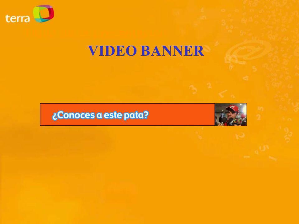 VIDEO BANNERS Elemento publicitario animado que incluye un espacio para el video editado de su comercial de TV (15 de duración cómo máximo).