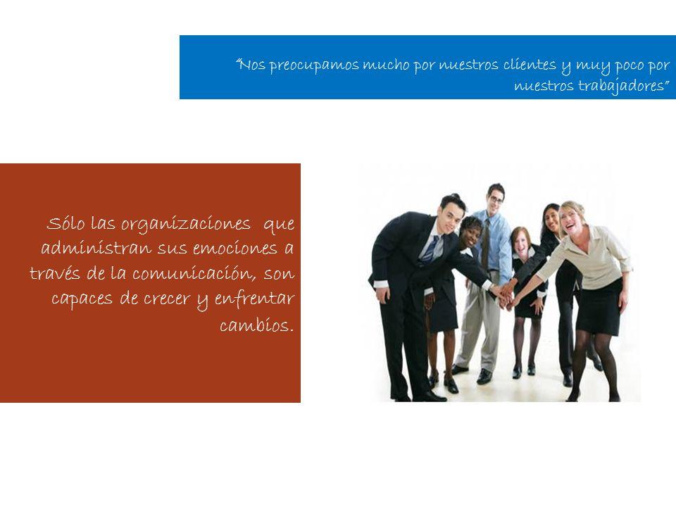 Sólo las organizaciones que administran sus emociones a través de la comunicación, son capaces de crecer y enfrentar cambios.