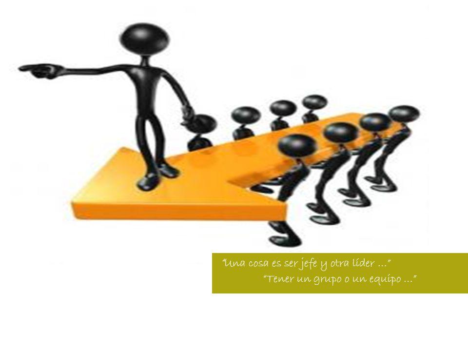 Una cosa es ser jefe y otra líder … Tener un grupo o un equipo …