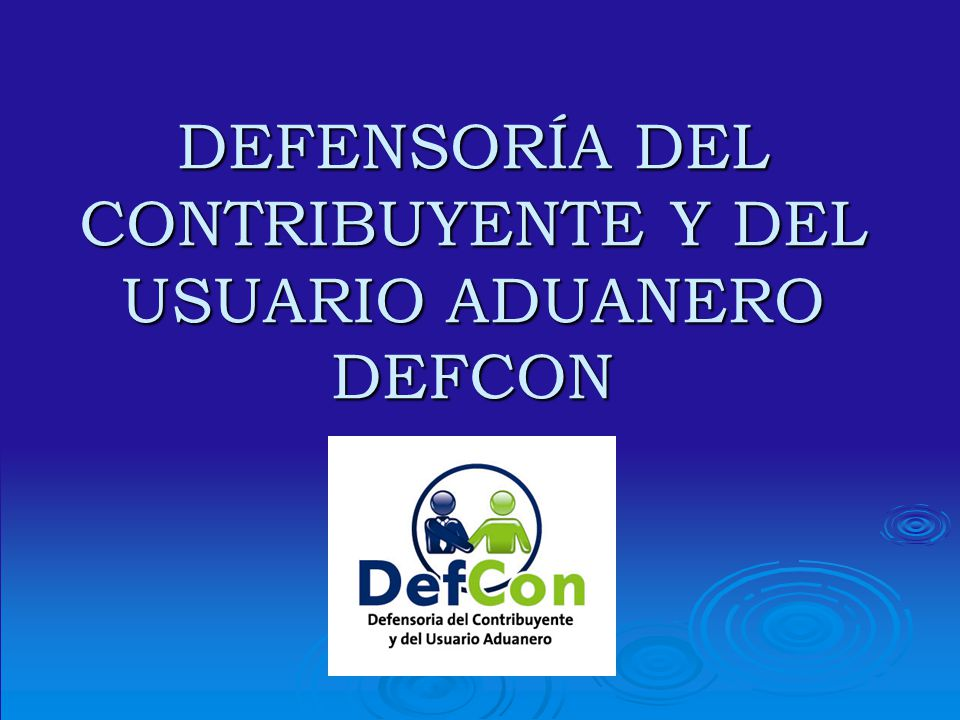 DEFENSORÍA DEL CONTRIBUYENTE Y DEL USUARIO ADUANERO DEFCON