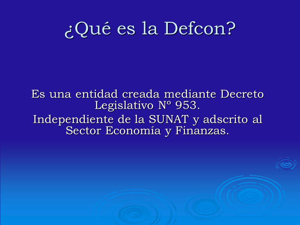 ¿Qué es la Defcon? Es una entidad creada mediante Decreto Legislativo Nº 953. Independiente de la SUNAT y adscrito al Sector Economía y Finanzas.