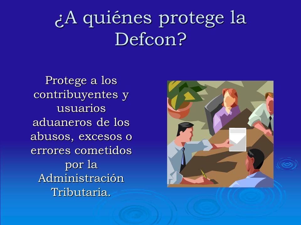 ¿A quiénes protege la Defcon? Protege a los contribuyentes y usuarios aduaneros de los abusos, excesos o errores cometidos por la Administración Tribu