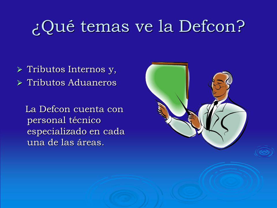 ¿Qué temas ve la Defcon? Tributos Internos y, Tributos Internos y, Tributos Aduaneros Tributos Aduaneros La Defcon cuenta con personal técnico especia
