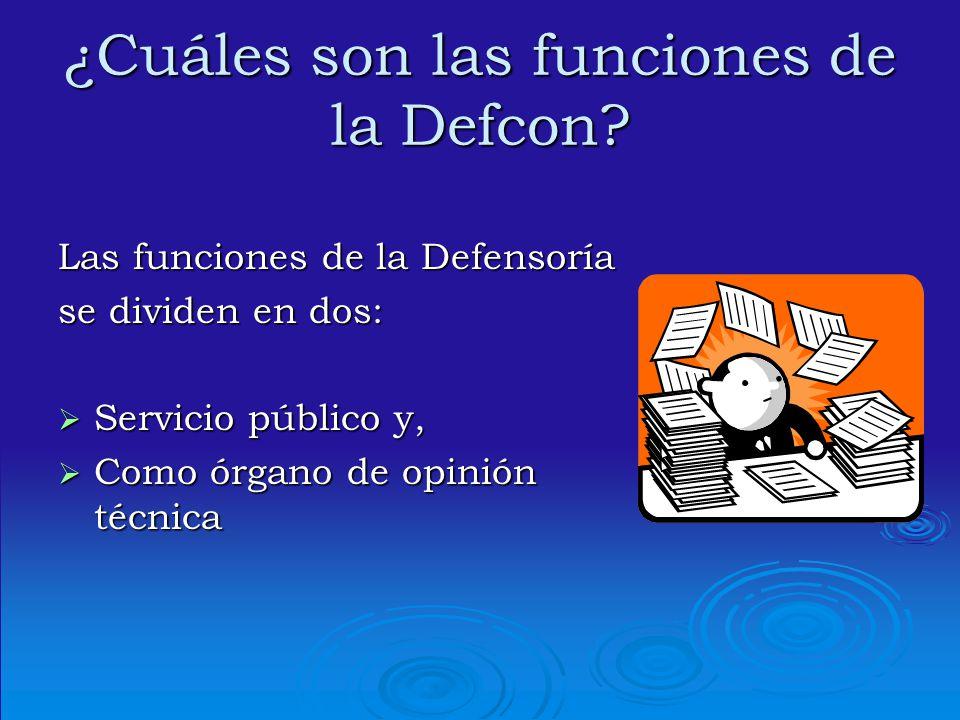 ¿Cuáles son las funciones de la Defcon? Las funciones de la Defensoría se dividen en dos: Servicio público y, Servicio público y, Como órgano de opini