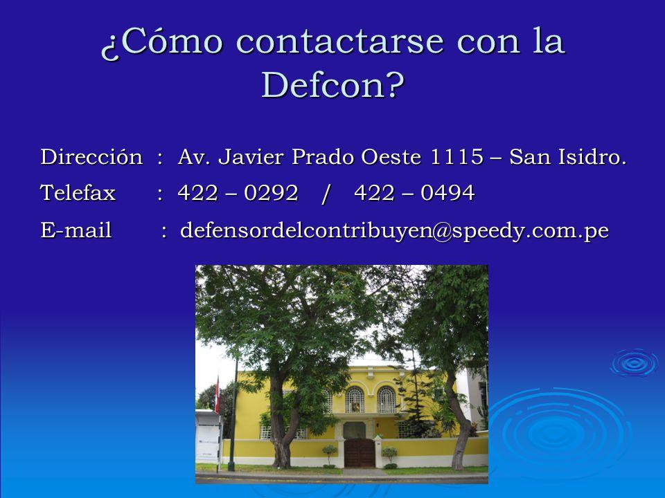 ¿Cómo contactarse con la Defcon? Dirección : Av. Javier Prado Oeste 1115 – San Isidro. Telefax : 422 – 0292 / 422 – 0494 E-mail : defensordelcontribuy