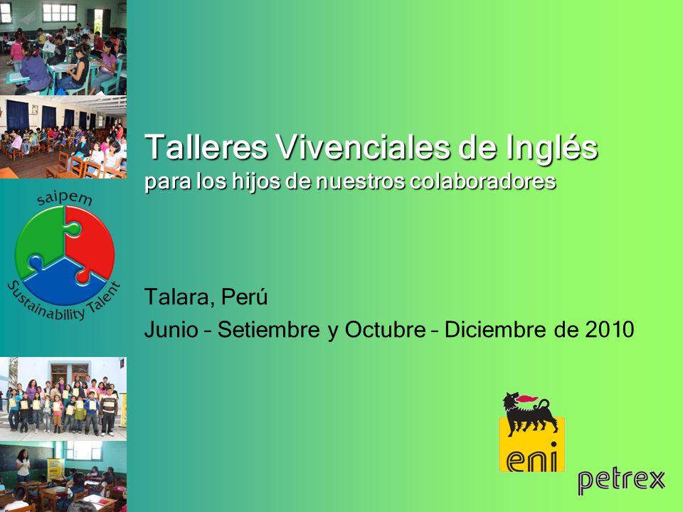 Talleres Vivenciales de Inglés para los hijos de nuestros colaboradores Talara, Perú Junio – Setiembre y Octubre – Diciembre de 2010