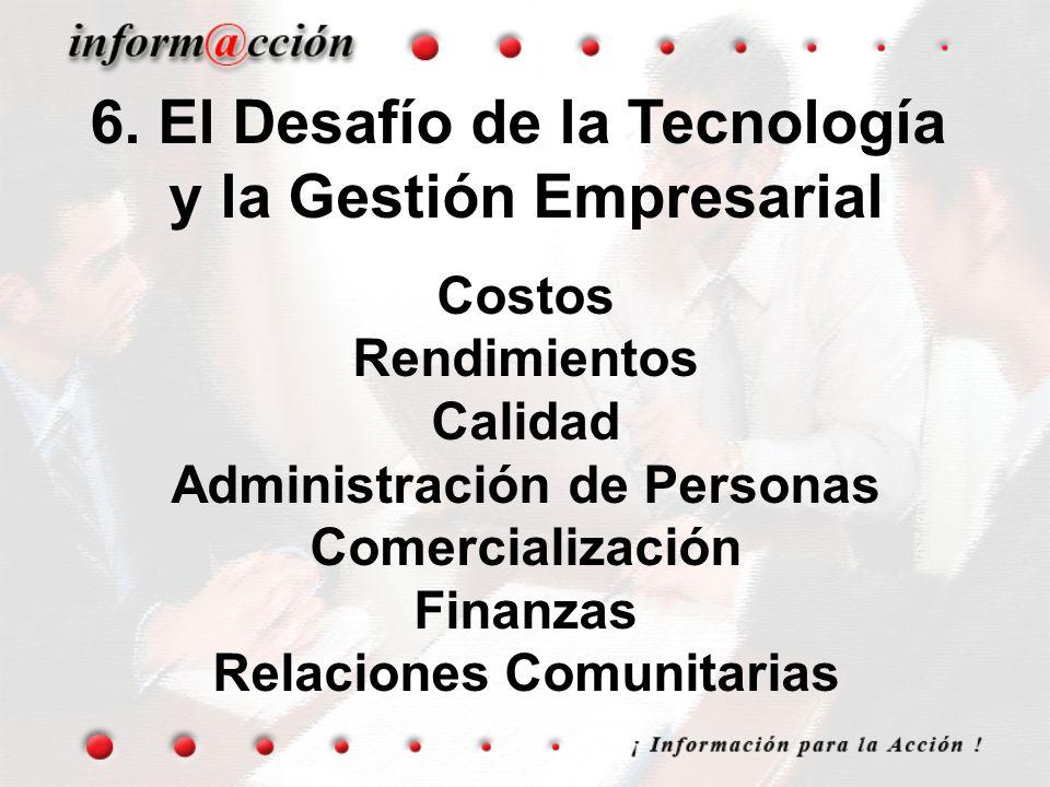 6. El Desafío de la Tecnología y la Gestión Empresarial Costos Rendimientos Calidad Administración de Personas Comercialización Finanzas Relaciones Co