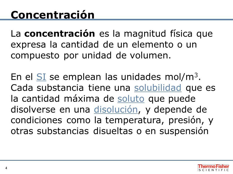 4 Concentración La concentración es la magnitud física que expresa la cantidad de un elemento o un compuesto por unidad de volumen.