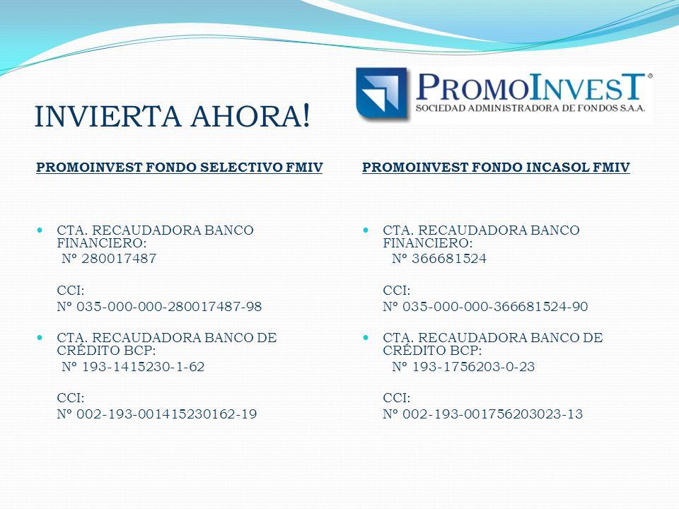 INVIERTA AHORA ! PROMOINVEST FONDO SELECTIVO FMIV CTA. RECAUDADORA BANCO FINANCIERO: Nº 280017487 CCI: Nº 035-000-000-280017487-98 CTA. RECAUDADORA BA