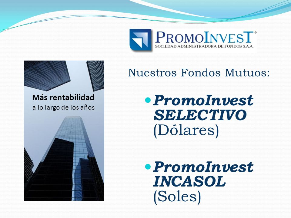 Nuestros Fondos Mutuos: PromoInvest SELECTIVO (Dólares) PromoInvest INCASOL (Soles) Más rentabilidad a lo largo de los años