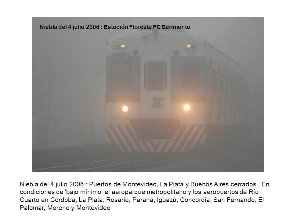 Niebla del 4 julio 2006 : Puertos de Montevideo, La Plata y Buenos Aires cerrados. En condiciones de 'bajo mínimo' el aeroparque metropolitano y los a