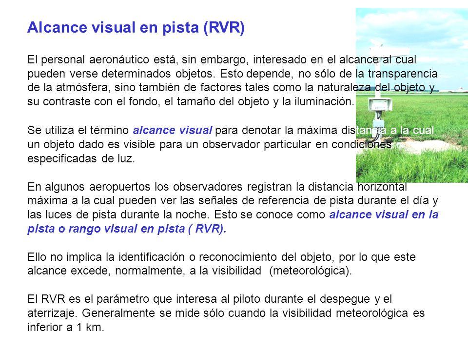 Alcance visual en pista (RVR) El personal aeronáutico está, sin embargo, interesado en el alcance al cual pueden verse determinados objetos. Esto depe