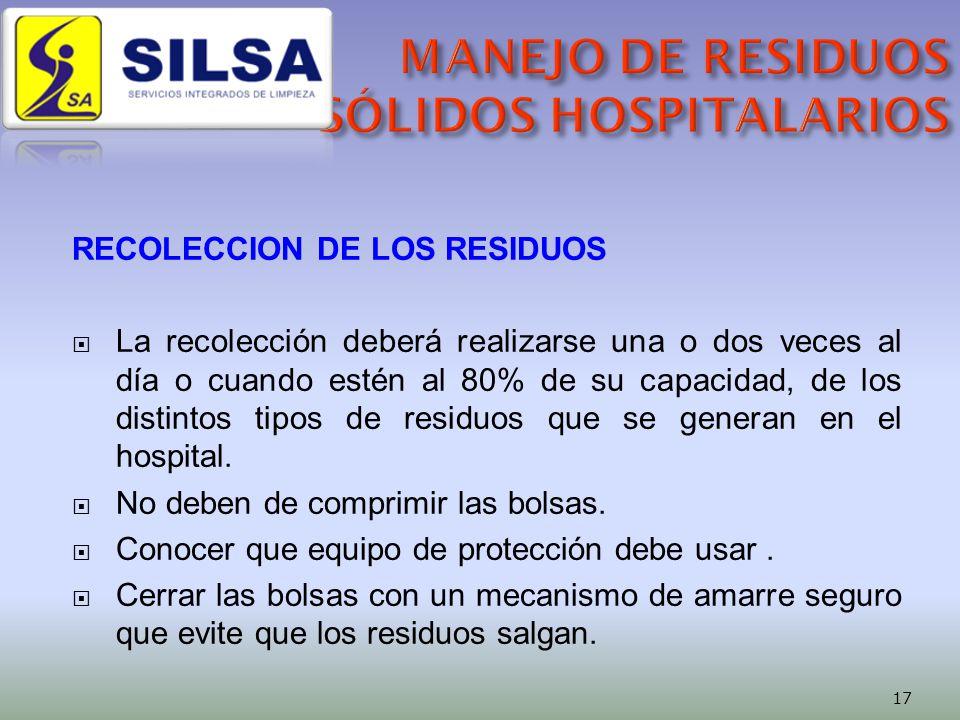 RECOLECCION DE LOS RESIDUOS La recolección deberá realizarse una o dos veces al día o cuando estén al 80% de su capacidad, de los distintos tipos de residuos que se generan en el hospital.