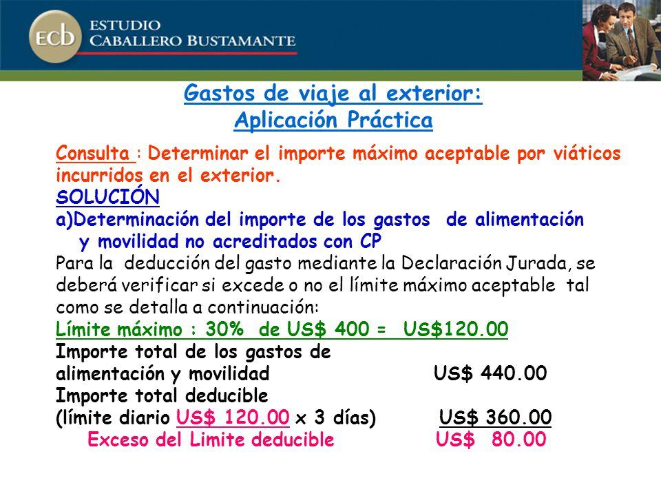 Gastos de viaje al exterior: Aplicación Práctica Consulta : Determinar el importe máximo aceptable por viáticos incurridos en el exterior.