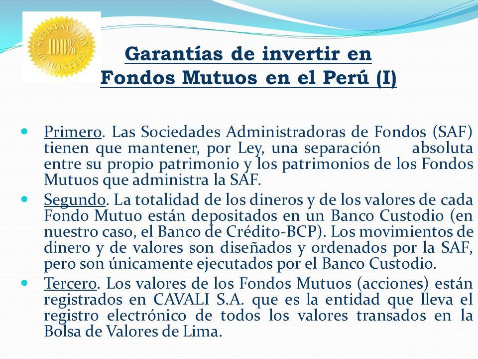 Garantías de invertir en Fondos Mutuos en el Perú (I) Primero. Las Sociedades Administradoras de Fondos (SAF) tienen que mantener, por Ley, una separa