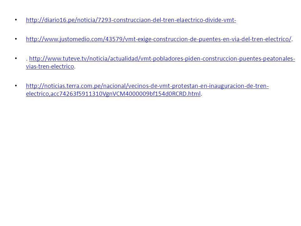 http://diario16.pe/noticia/7293-construcciaon-del-tren-elaectrico-divide-vmt- http://www.justomedio.com/43579/vmt-exige-construccion-de-puentes-en-via-del-tren-electrico/.