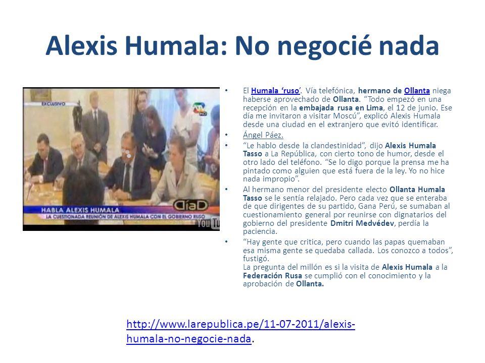 Alexis dijo sentir placer por haberse hecho famoso Lima - En su primera declaración desde Moscú a la TV peruana, Alexis Humala, hermano menor del presidente electo, dejó la impresión de estar muy relajado y a muchos les pareció incluso burlón cuando afirmó que estoy contento y hasta siento un placer de que me hayan hecho famoso .