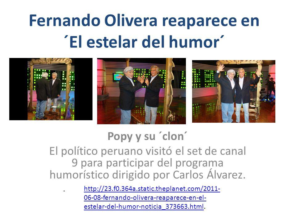 Fernando Olivera reaparece en ´El estelar del humor´ Popy y su ´clon´ El político peruano visitó el set de canal 9 para participar del programa humorístico dirigido por Carlos Álvarez..