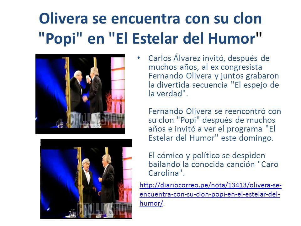 Olivera se encuentra con su clon Popi en El Estelar del Humor Carlos Álvarez invitó, después de muchos años, al ex congresista Fernando Olivera y juntos grabaron la divertida secuencia El espejo de la verdad .