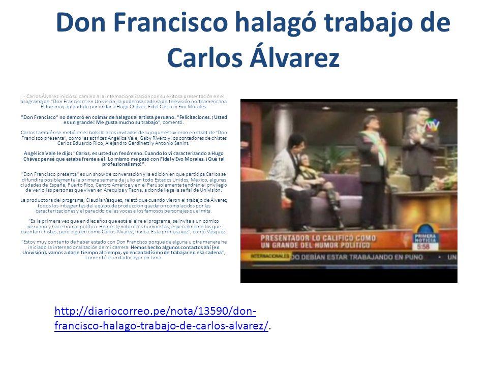 Don Francisco colmó de halagos a Carlos Alvarez en Univisión Artista peruano imitó a Hugo Chávez, Fidel Castro y Evo Morales en el programa del famoso animador chileno en Miami.