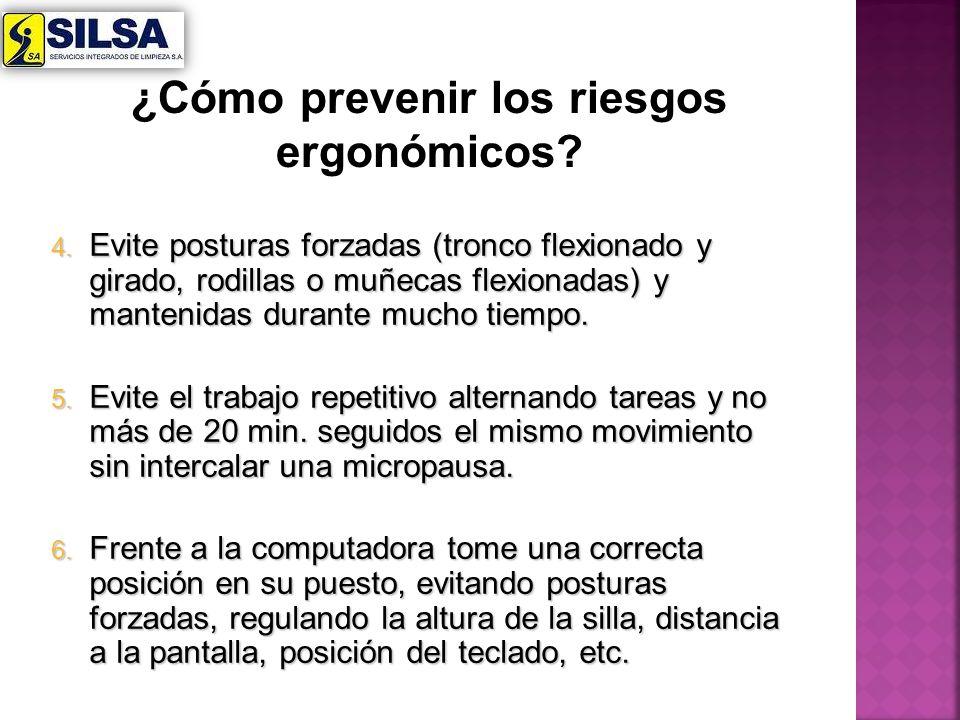 4. Evite posturas forzadas (tronco flexionado y girado, rodillas o muñecas flexionadas) y mantenidas durante mucho tiempo. 5. Evite el trabajo repetit