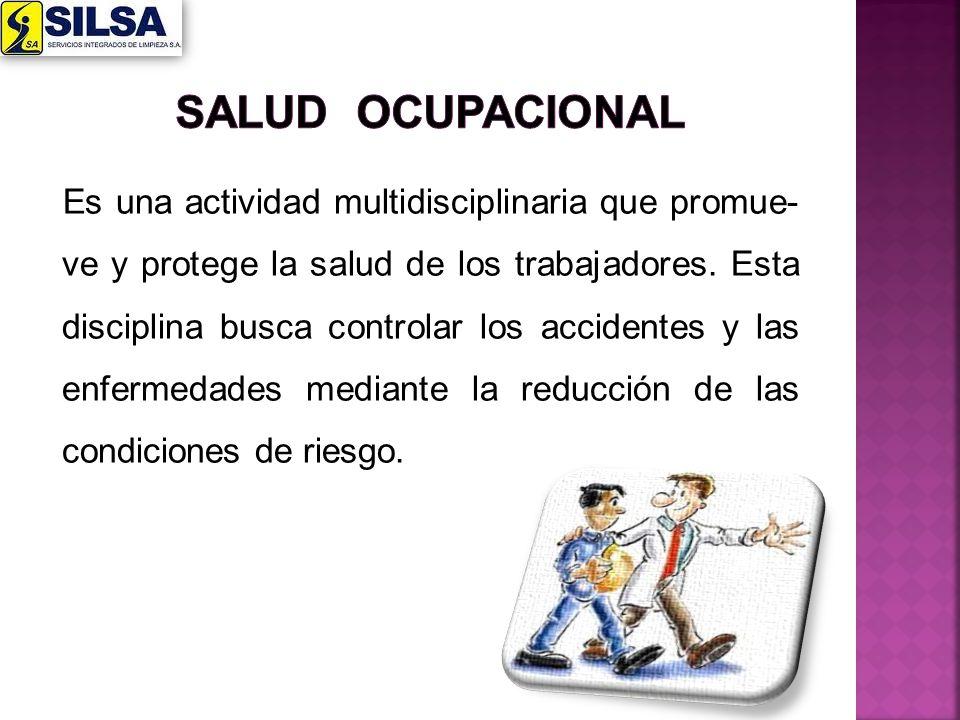 Es una actividad multidisciplinaria que promue- ve y protege la salud de los trabajadores. Esta disciplina busca controlar los accidentes y las enferm