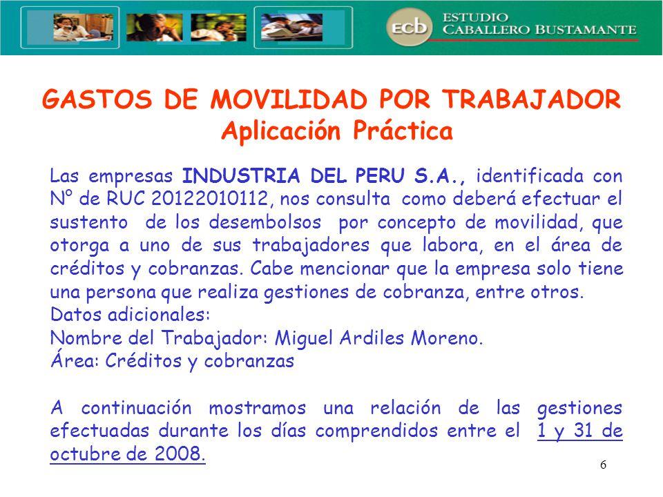 6 GASTOS DE MOVILIDAD POR TRABAJADOR Aplicación Práctica Las empresas INDUSTRIA DEL PERU S.A., identificada con N° de RUC 20122010112, nos consulta co