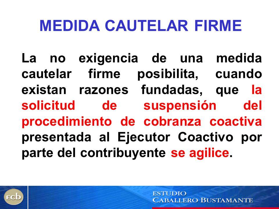 MEDIDA CAUTELAR FIRME La no exigencia de una medida cautelar firme posibilita, cuando existan razones fundadas, que la solicitud de suspensión del pro