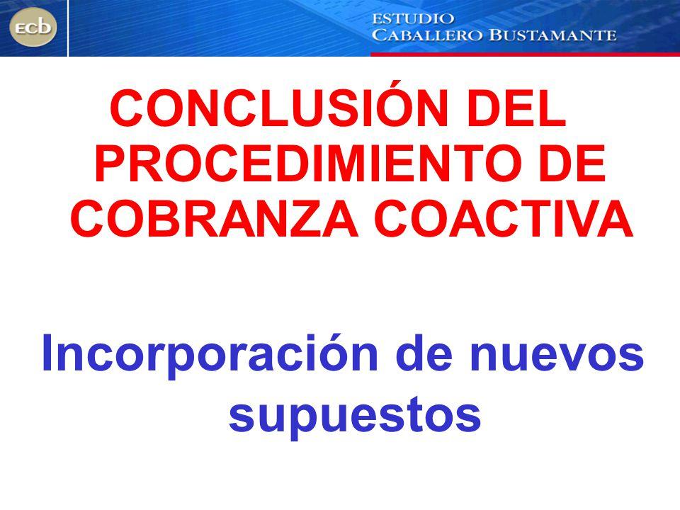 Incorporación de nuevos supuestos CONCLUSIÓN DEL PROCEDIMIENTO DE COBRANZA COACTIVA
