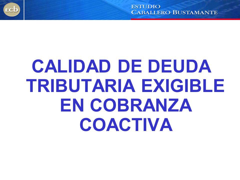 CALIDAD DE DEUDA TRIBUTARIA EXIGIBLE EN COBRANZA COACTIVA