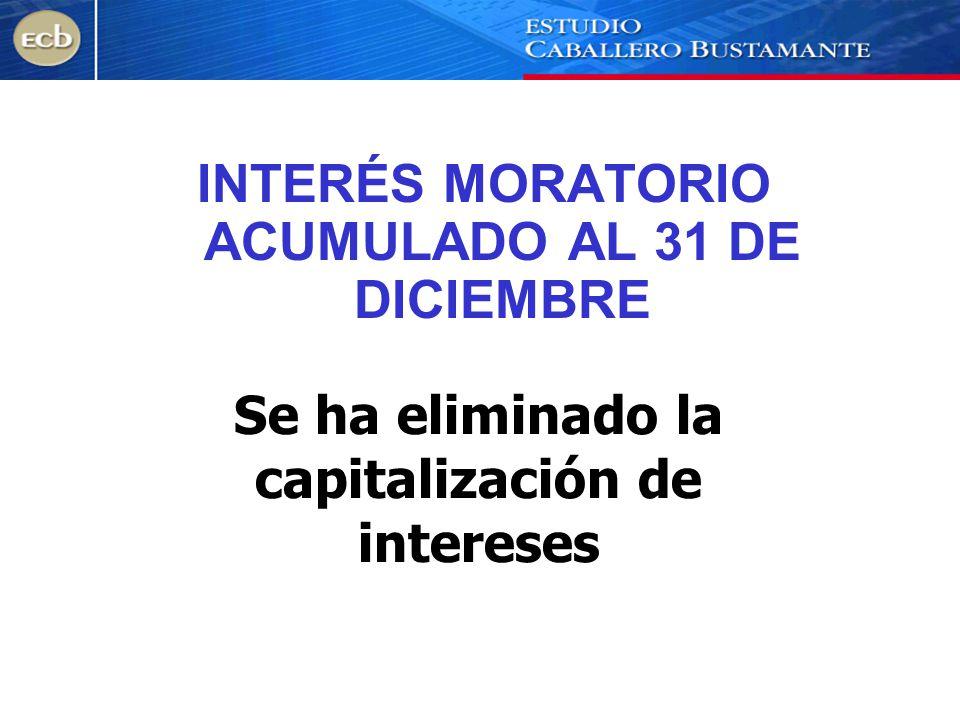 INTERÉS MORATORIO ACUMULADO AL 31 DE DICIEMBRE Se ha eliminado la capitalización de intereses