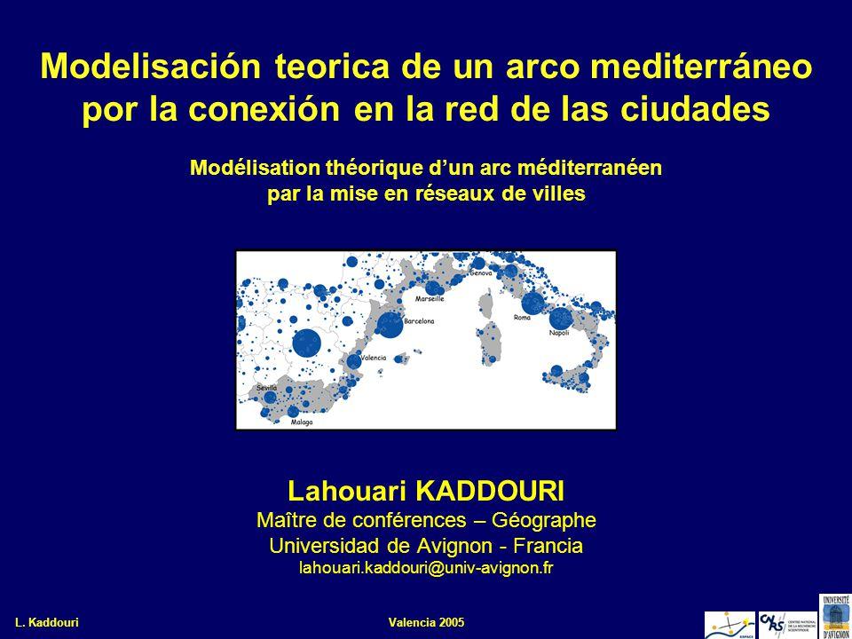 L. KaddouriValencia 20051 Modelisación teorica de un arco mediterráneo por la conexión en la red de las ciudades Modélisation théorique dun arc médite
